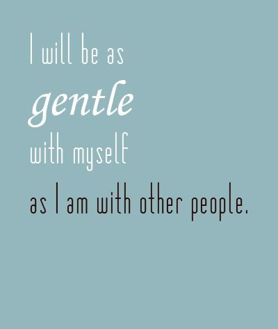 """I will be as gentle with myself as I am with other people."" Don't be so hard on yourself. #edrecovery #selflove #kindness"
