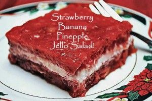 """Strawberry, Banana, and Pineapple Jello Salad - grew up loving this salad.My mother blended 3 oz of cream cheese with 1 cup of sour cream and nuts for the """"cream"""" filling.  Great either way!"""