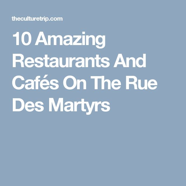 10 Amazing Restaurants And Cafés On The Rue Des Martyrs