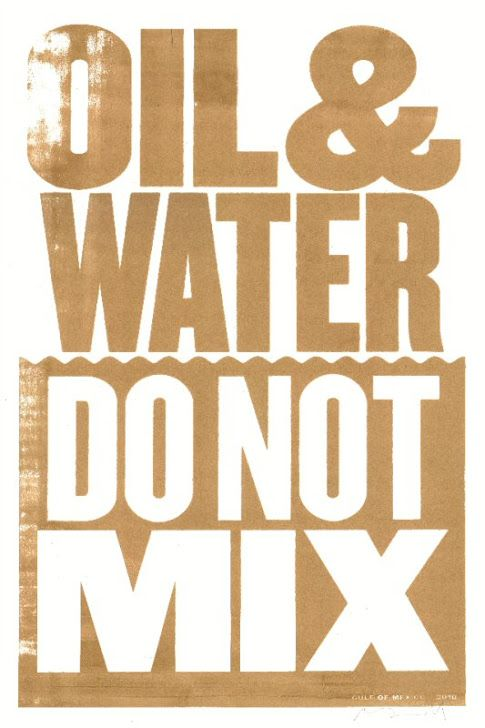 The ink used in this poster was made from sand polluted by an oil spill in the Gulf of Mexico.