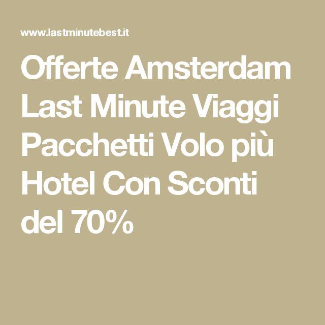 Offerte Amsterdam Last Minute Viaggi Pacchetti Volo più Hotel Con Sconti del 70%
