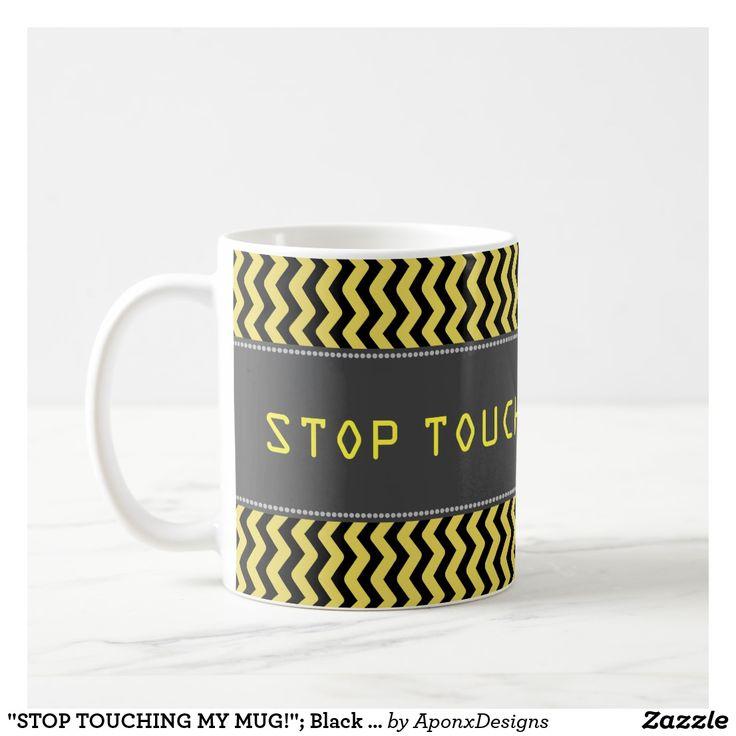 """STOP TOUCHING MY MUG!""; Black & Yellow Wavy Lines"