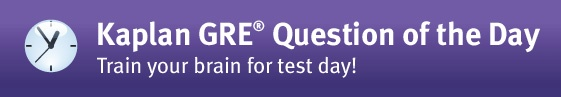 Sign up to have the free Kaplan GRE® Question of the Day delivered to your inbox. Keep your skills sharp with daily practice and answer explanations on Quantitative and Verbal questions.