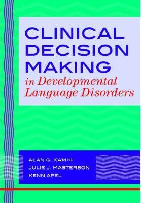 Clinical decision making in developmental language disorders / editd by Alan G. Kamhi, Julie J. Masterson and Kenn Apel. (2007)  Editorial: Baltimore (Estados Unidos) : Paul H. Brookes Publishing Co., cop. 2007.  http://absysnetweb.bbtk.ull.es/cgi-bin/abnetopac01?TITN=396661