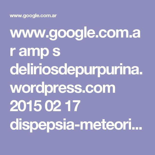 www.google.com.ar amp s deliriosdepurpurina.wordpress.com 2015 02 17 dispepsia-meteorismo-y-distension-abdominal-buena-alimentacion amp