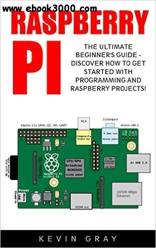 Raspberry Pi: The Ultimate Beginner's Guide - Discover How To Get Started With Programming And Raspberry Projects!