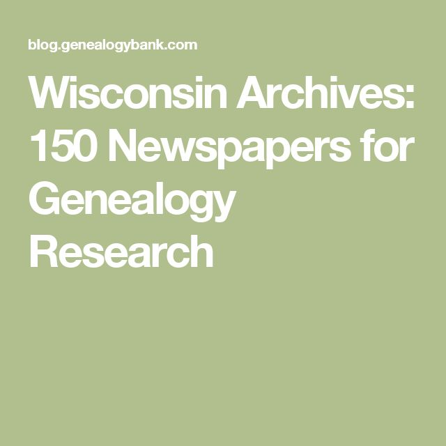 Wisconsin Archives: 150 Newspapers for Genealogy Research
