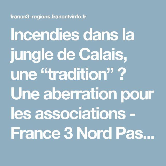 """Incendies dans la jungle de Calais, une """"tradition"""" ? Une aberration pour les associations - France 3 Nord Pas-de-Calais"""