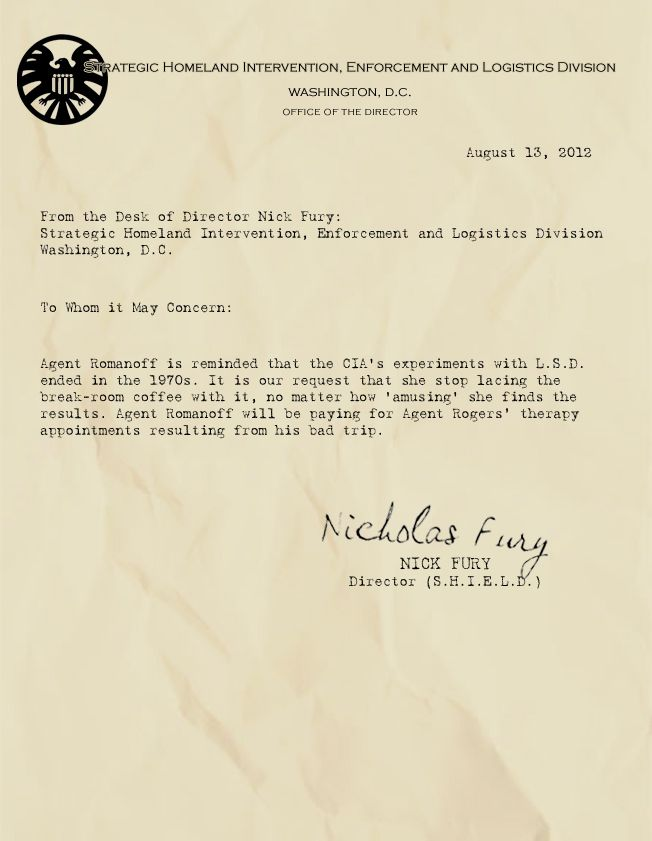 """Memos from Fury: """"Agent Romanoff is reminded that the CIA's experiments with L.S.D. ended in the 1970s. It is our request that she stop lacing the break-room coffee with it, no matter how 'amusing' she finds the results. Agent Romanoff will be paying for Agent Rogers' therapy appointments resulting from his bad trip""""Memos From Fury"""