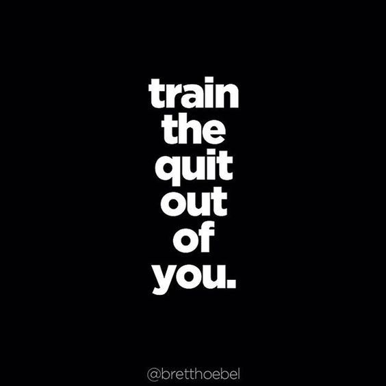 Train the quit out of you