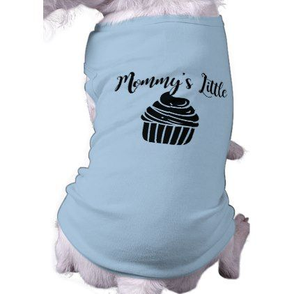 Mommy's Little Cupcake Shirt - dog puppy dogs doggy pup hound love pet best friend