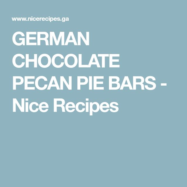 GERMAN CHOCOLATE PECAN PIE BARS - Nice Recipes