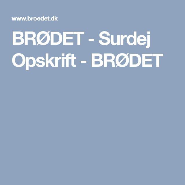 BRØDET - Surdej Opskrift - BRØDET