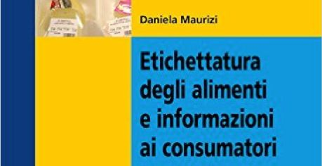 """""""Etichettatura degli alimenti e informazione ai consumatori"""": un manuale pratico per capire come si compilano le etichette dei prodotti alimentari"""