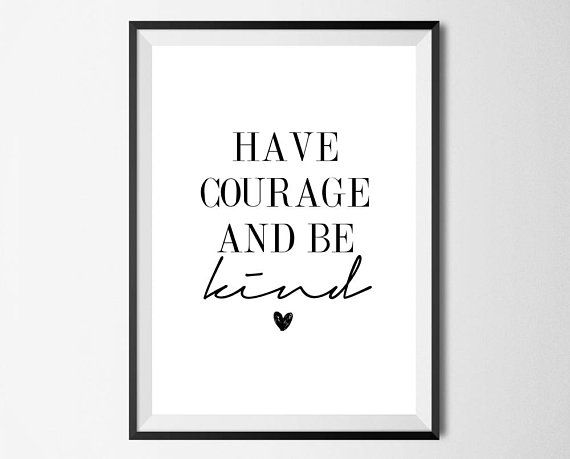 Have Courage And Be Kind Wall Print Home Decor Wall Art Etsy Have Courage And Be Kind Wall Prints Etsy Wall Art