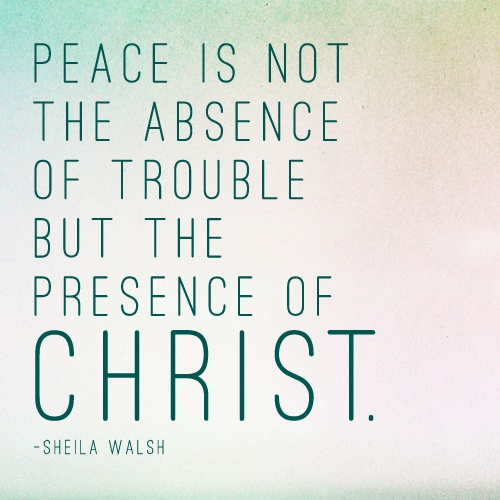 His presence and peace in the trouble of life is what gets you through!