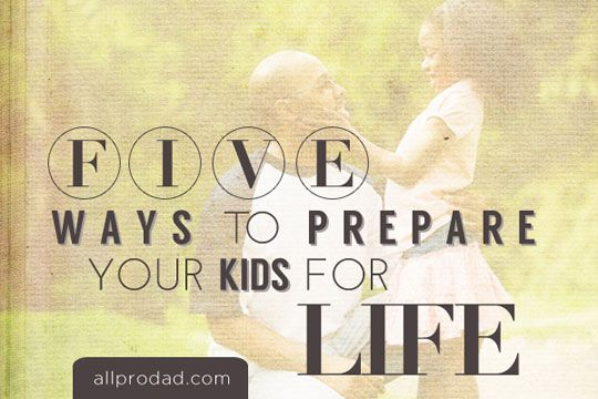 Let's spend plenty of time teaching, training, and preparing our kids to do their best in life. To that end, here are 5 Ways to Prepare Your Kids for Life. #parenting #training