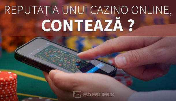 Articole Cazino online pe PariuriX.com: Cât de relevantă este reputația unui cazino online?