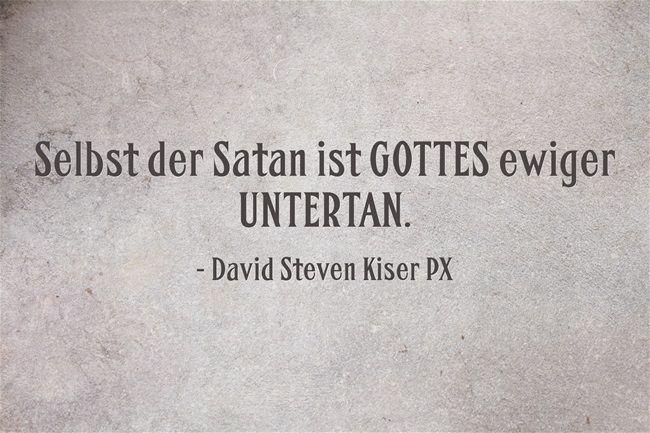 Selbst der Satan ist GOTTES ewiger UNTERTAN.