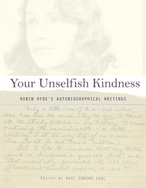 Your Unselfish Kindness Robin Hyde's autobiographical writings Otago University Press, New Zealand