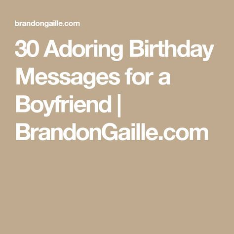 30 Adoring Birthday Messages for a Boyfriend | BrandonGaille.com