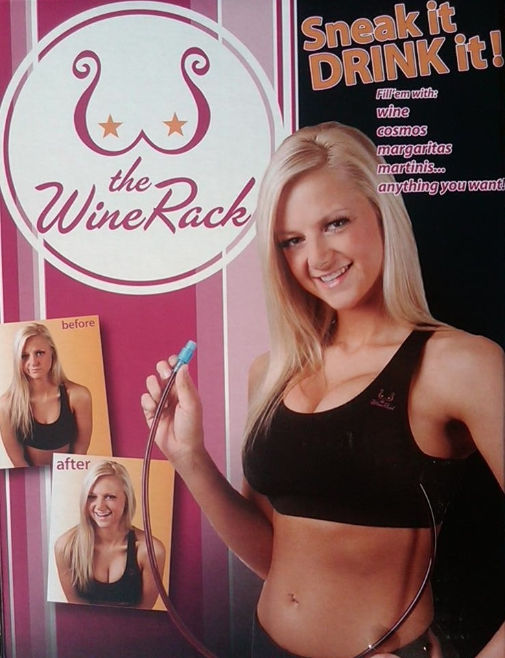 The Wine Rack - a hydro/beer/liquors all while busting you out of your shirt, funny. Great for gifts and sneaking into any event. WHAT?!?! hahaha