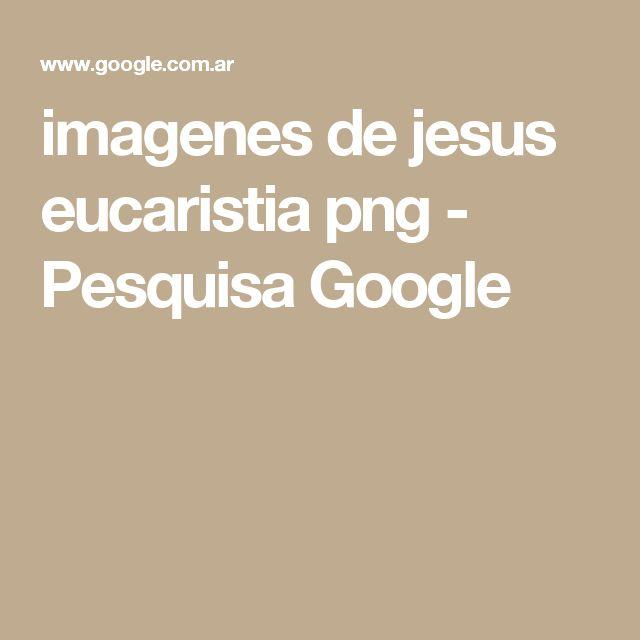 imagenes de jesus eucaristia png - Pesquisa Google