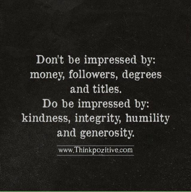 Positive quotes          • Impressed • Kindness • Money • Positive Quotes • Thinkpozitive            — thinkpozitiv:   Don't Be Impressed By Money  ...