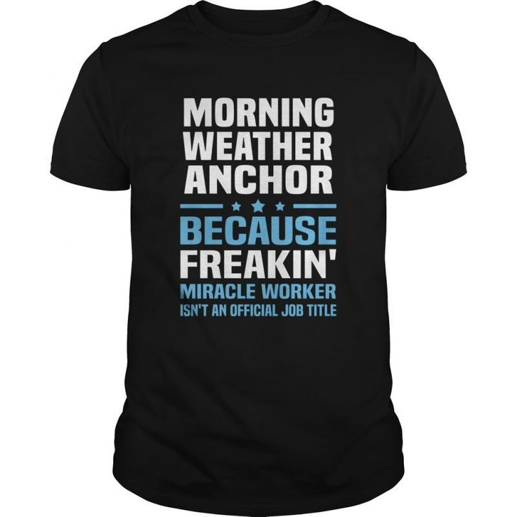 Morning Weather Anchor Because Freakin Miracle Worker Isnt An Official Job Title  Guys Tee Hoodie Sweat Shirt Ladies Tee Guys V-Neck Ladies V-Neck Unisex Tank Top Unisex Longsleeve Tee Sharknado Weather Forecast T Shirt Cleveland Weather Forecast T Shirt Sharknado Weather Forecast T Shirt Sharknado Weather Forecast T Shirt