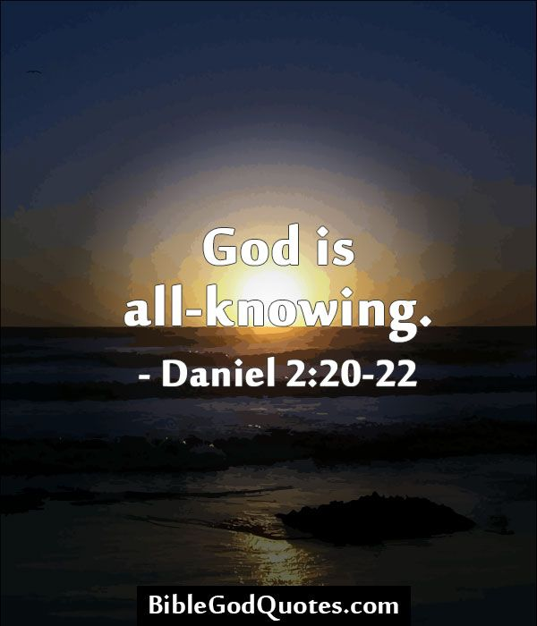 God is all-knowing. BibleGodQuotes.com | God is good - all ...