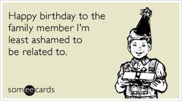 Least Ashamed - Funny Happy Birthday Picture