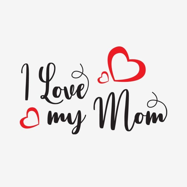 I Love My Mom Mothers Day Clipart Mom Mother Png And Vector With Transparent Background For Free Download Love U Mom I Love Mom Love Quotes Photos