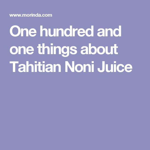 One hundred and one things about Tahitian Noni Juice