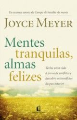 Em Mentes Tranquilas, Almas Felizes (Joyce Meyer), da Editora Thomas Nelson, a autora mostra aos leitores como ter equilíbrio interior, para em que seus relacionamentos não haja discórdia.
