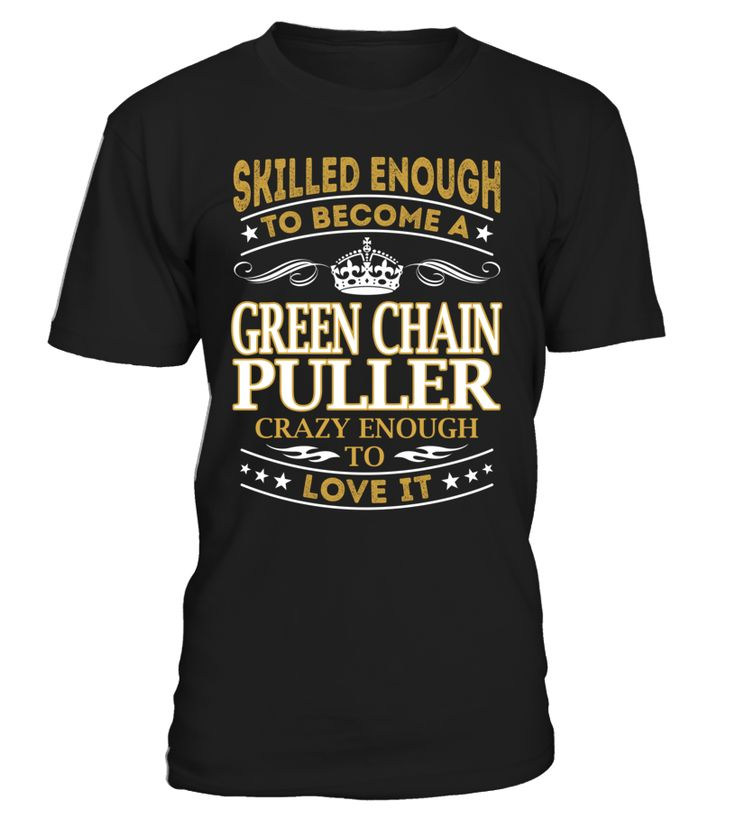 Green Chain Puller - Skilled Enough To Become #GreenChainPuller
