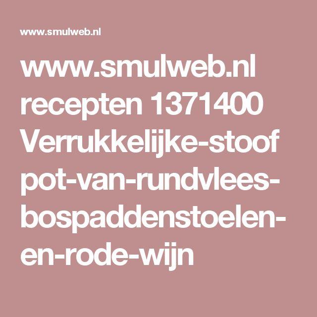 www.smulweb.nl recepten 1371400 Verrukkelijke-stoofpot-van-rundvlees-bospaddenstoelen-en-rode-wijn