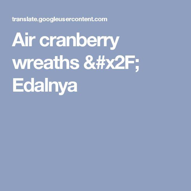 Air cranberry wreaths / Edalnya