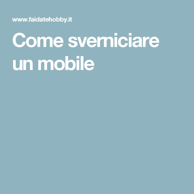 Come sverniciare un mobile