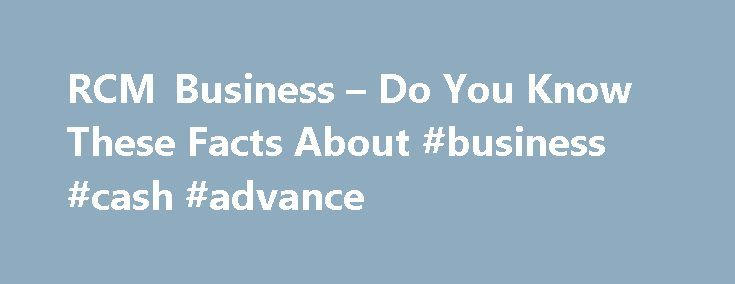 RCM Business – Do You Know These Facts About #business #cash #advance http://business.remmont.com/rcm-business-do-you-know-these-facts-about-business-cash-advance/  #rcm business # RCM Business Do You Know These Facts About RCMBusiness.com RCM Business is one of the top MLM company in India right now. It has become popular over the years because of its excellent marketing strategy and the benefits that a customer gets. If you are thinking of joining RCM Business then I  read more
