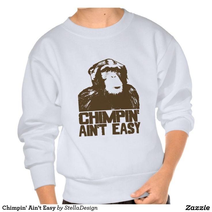 Chimpin' Ain't Easy Pull Over Sweatshirt