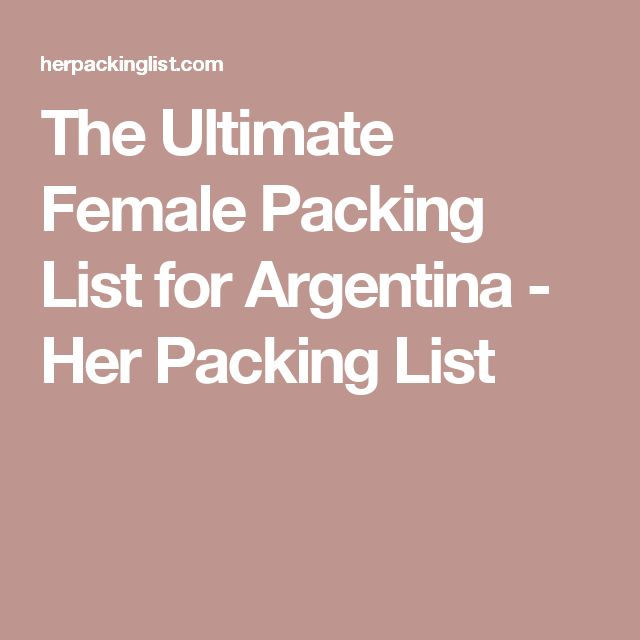 The Ultimate Female Packing List for Argentina - Her Packing List