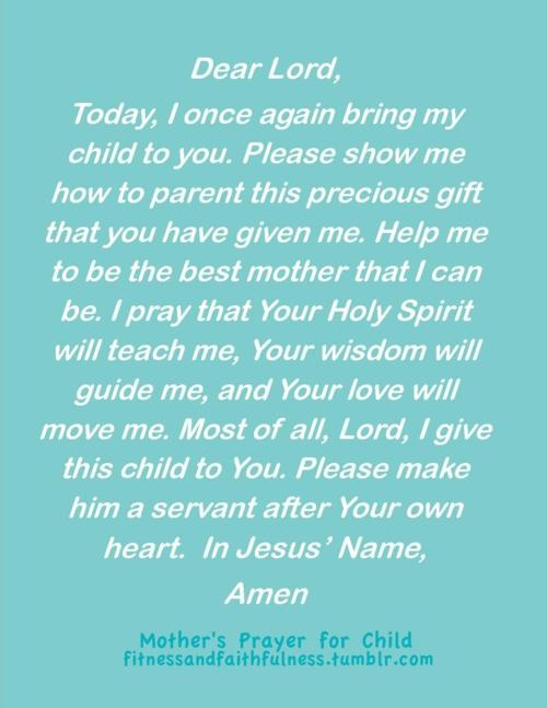 A mother's prayer for her child.  I love this!