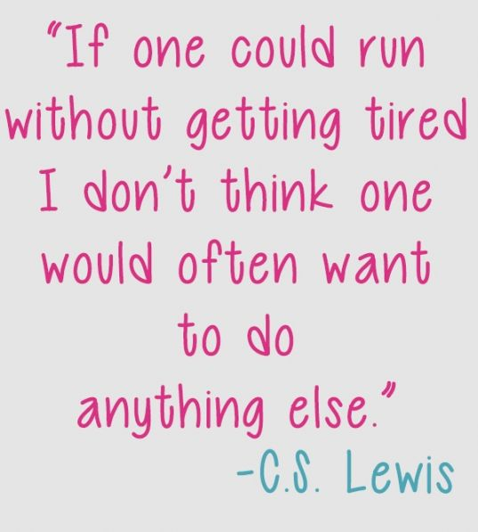 """C.S. Lewis quote, """"If one could run without getting tired I don't think one would often want to do anything else"""" #running"""