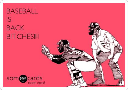 Free, Sports Ecard: BASEBALL  IS  BACK  BITCHES!!!!