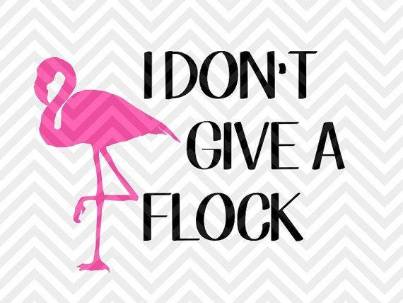 i don u0026 39 t give a flock flamingo svg file - cut file - cricut projects - cricut ideas
