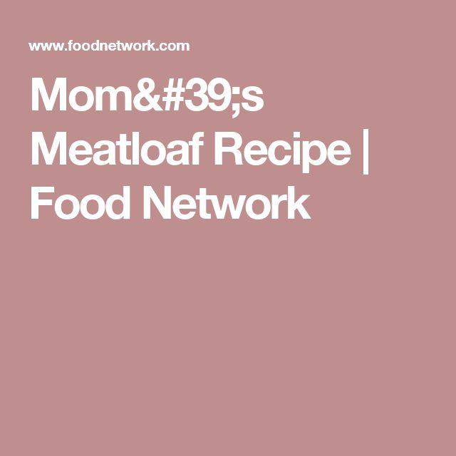 Mom's Meatloaf Recipe | Food Network