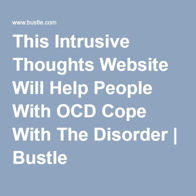 This Intrusive Thoughts Website Will Help People With OCD Cope With The Disorder | Bustle