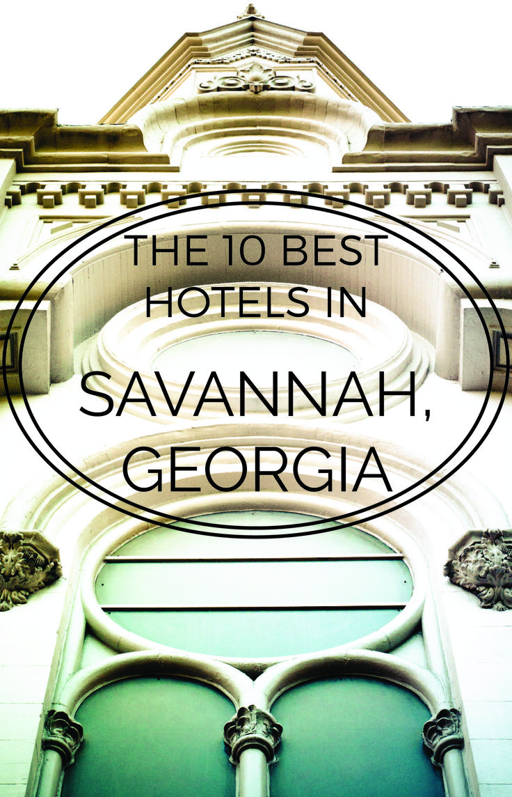 The 10 Best Hotels In Savannah, Georgia