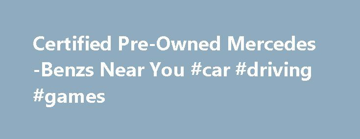 Certified Pre-Owned Mercedes-Benzs Near You #car #driving #games http://car.remmont.com/certified-pre-owned-mercedes-benzs-near-you-car-driving-games/  #mercedes used cars # Quick Facts about Certified Pre-Owned Advertisement Certified Mercedes-Benz Program Overview Mercedes-Benz Certified Pre-Owned cars provide all the luxury and performance you d expect from a vehicle that carries the Mercedes-Benz name. These vehicles have all undergone a 162-point inspection and have been carefully…