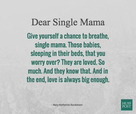 """""""Give yourself a chance to breathe, single mama. Those babies, sleeping in their beds, that you worry over? They are loved. So much. And they know that. And in the end, love is always big enough."""""""